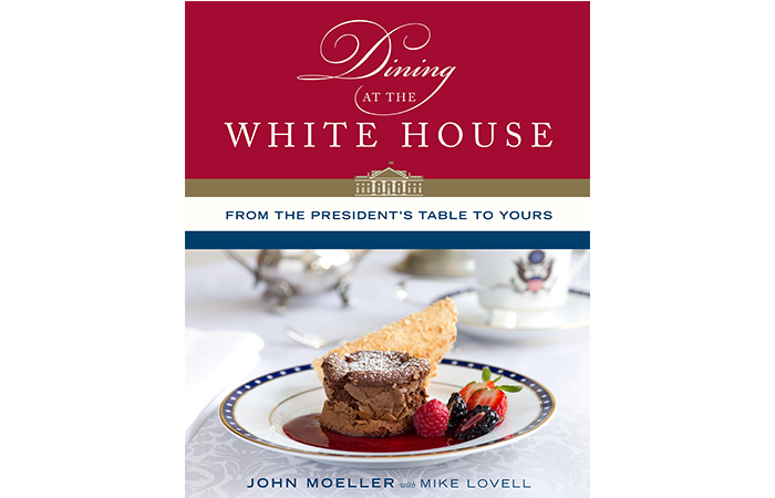 Dining at the White House - From the Presidents Table to Yours Chef Moeller